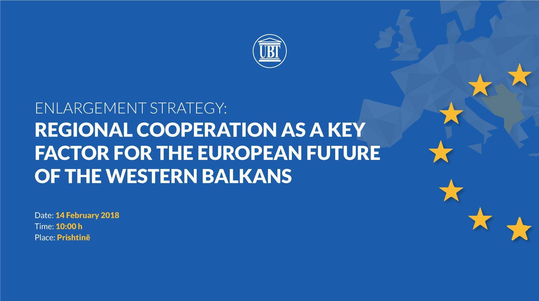 """Në UBT nesër mbahet tryeza e diskutimit: """"Strategjia e Zgjerimit: Bashkëpunimi rajonal si një faktor kyç për të ardhmen evropiane të Ballkanit Perëndimor"""""""